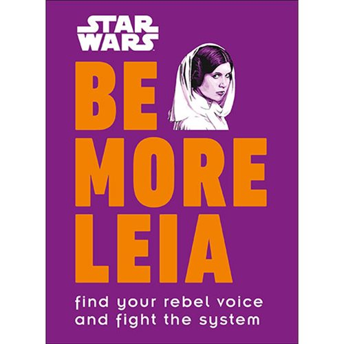Star Wars Be More Leia: Find Your Rebel Voice And Fight The System Hardcover Book