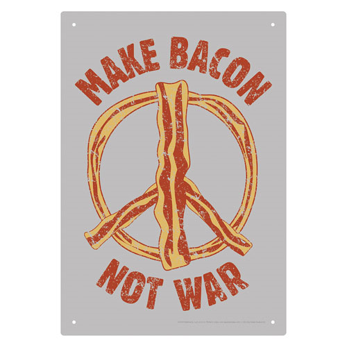 Make Bacon Not War Tin Sign
