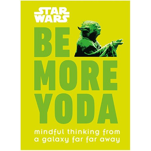 Star Wars: Be More Yoda: Mindful Thinking from a Galaxy Far Far Away Hardcover Book