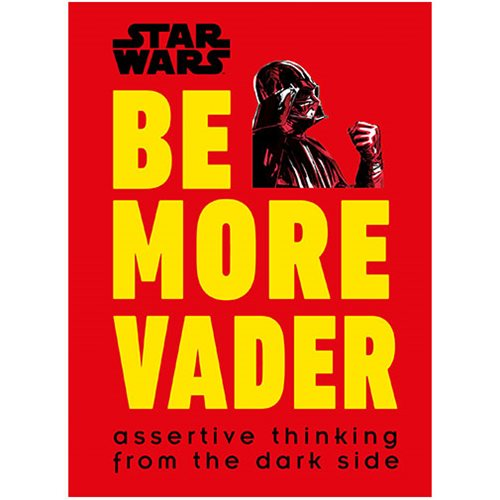 Star Wars: Be More Vader: Assertive Thinking from the Dark Side Hardcover Book