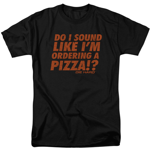 Die Hard Do I Sound Like I'm Ordering A Pizza T-Shirt