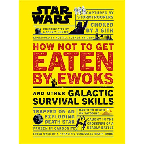 Star Wars How Not to Get Eaten by Ewoks and Other Galactic Survival Skills Hardcover Book