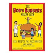 The Bob's Burgers Burger Book: Real Recipes for Joke Burgers Hardcover Book