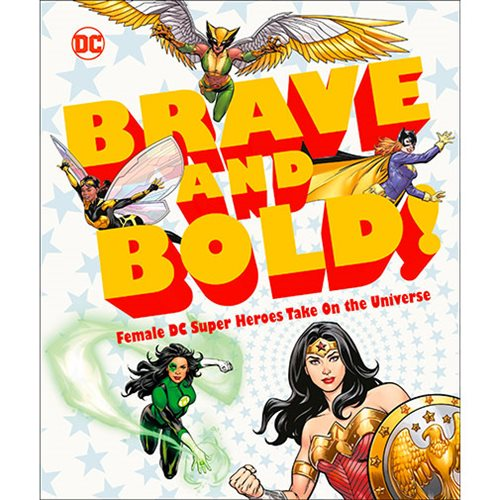 DC Brave and Bold!: Female DC Super Heroes Take On the Universe Hardcover Book