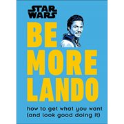 Star Wars Be More Lando: How to Get What You Want (and Look Good Doing It) Hardcover Book