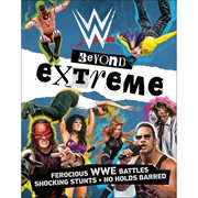 WWE Beyond Extreme: Ferocious WWE Battles, Shocking Stunts, No Hold Barred Paperback Book