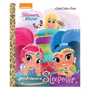 Shimmer and Shine Wish Upon a Sleepover Little Golden Book